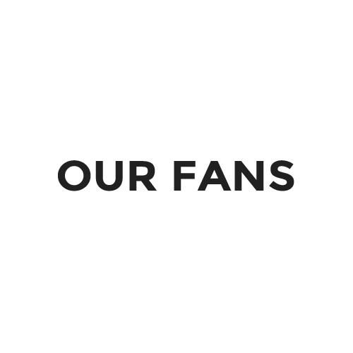 - Our fans -